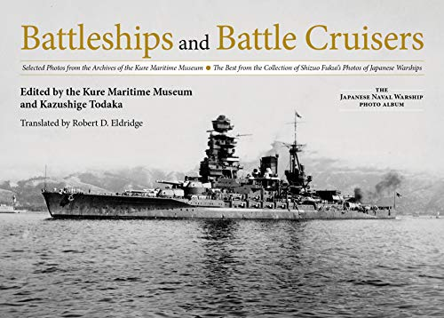 Compare Textbook Prices for Battleships and Battle Cruisers: Selected Photos from the Archives of the Kure Maritime Museum The Best from the Collection of Shizuo Fukui's Photos ... The Japanese Naval Warship Photo Albums  ISBN 9781682474983 by Kure Maritime Museum,Todaka, Kazushige
