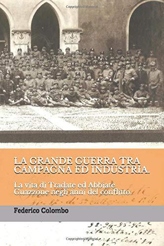 LA GRANDE GUERRA TRA CAMPAGNA ED INDUSTRIA.: La vita di Tradate ed Abbiate Guazzone negli anni del conflitto.