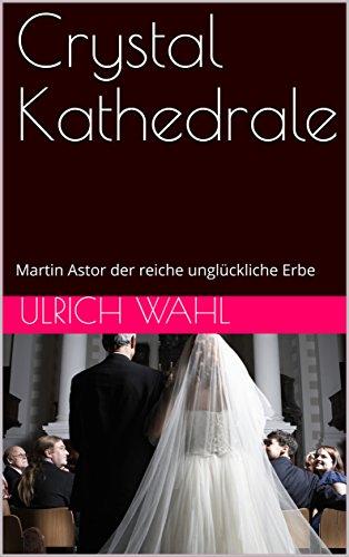 Crystal Kathedrale: Martin Astor der reiche unglückliche Erbe (Der Bikini Klub / Kathedrale / Bourgeoisie 2)
