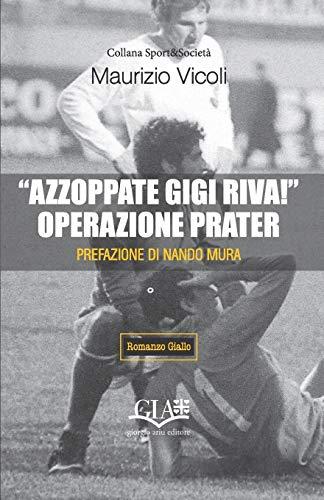 'Azzoppate Gigi Riva!' Operazione Prater