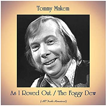 As I Roved Out / The Foggy Dew (All Tracks Remastered)