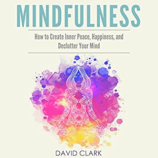 Mindfulness: How to Create Inner Peace, Happiness, and Declutter Your Mind audiobook cover art