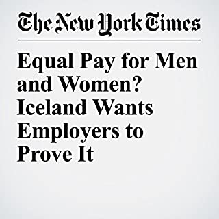 Equal Pay for Men and Women? Iceland Wants Employers to Prove It audiobook cover art