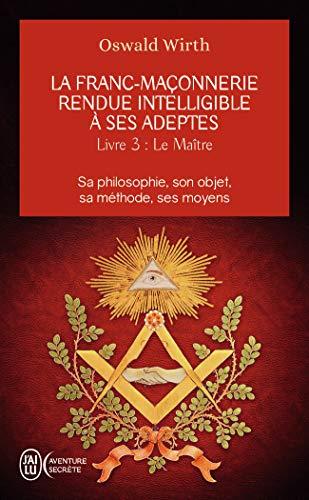 La franc-maçonnerie rendue intelligible à ses adeptes (Tome 3-Le maître)