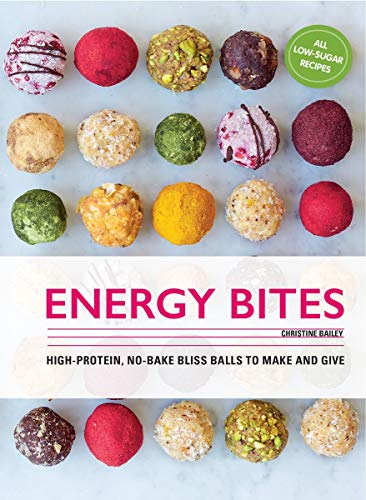 Bailey, C: Energy Bites: 30 Low-Sugar, High Protein Bliss Balls to Make and Give