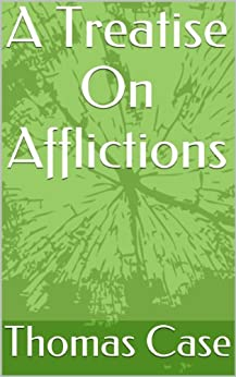 [Thomas Case]のA Treatise On Afflictions (English Edition)