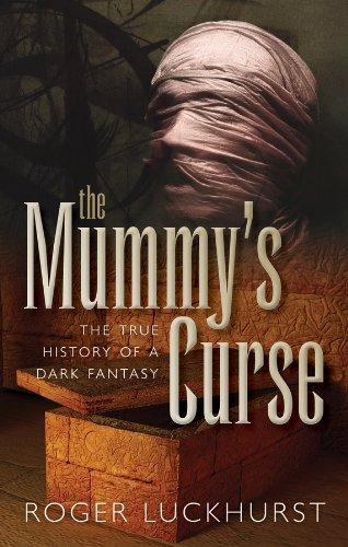 The Mummy's Curse: The true history of a dark fantasy (English Edition)