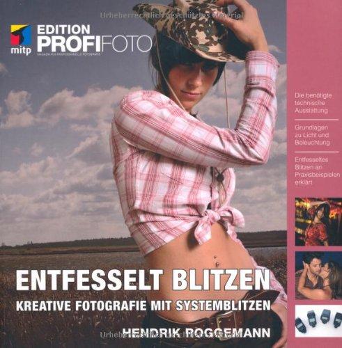 Entfesselt blitzen - Edition ProfiFoto: Kreative Fotografie mit Systemblitzen