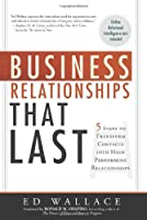 Business Relationships That Last: Five Steps That Transform Contacts into High Performing Relationships