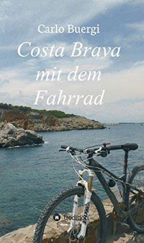 Costa Brava mit dem Fahrrad: Fahrradtouren und Kultur (German Edition)