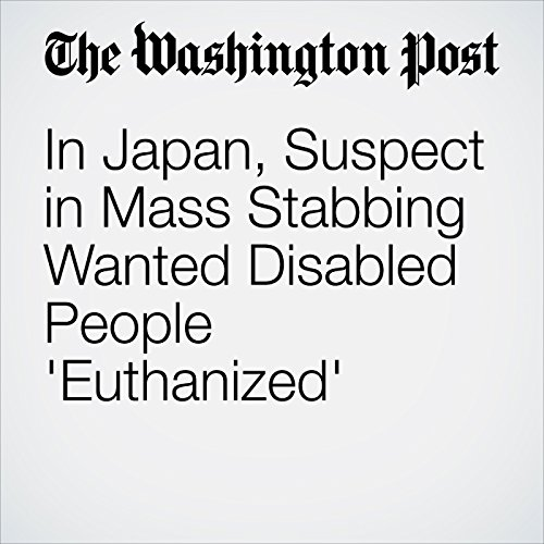 In Japan, Suspect in Mass Stabbing Wanted Disabled People 'Euthanized' cover art