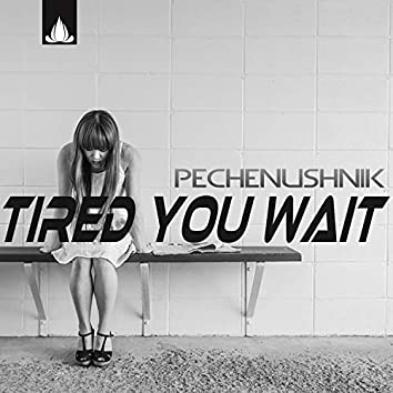 Tired You Wait