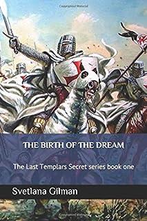 THE BIRTH OF THE DREAM: The Last Templars Secret series book one