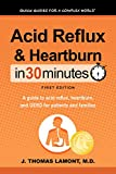 Acid Reflux & Heartburn In 30 Minutes (In 30 Minutes Series): A guide to acid reflux, heartburn, and GERD for patients and families