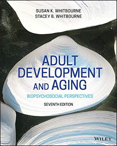 Compare Textbook Prices for Adult Development and Aging 7 Edition ISBN 9781119607878 by Whitbourne, Susan K.,Whitbourne, Stacey B.