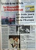 NOUVELLE REPUBLIQUE (LA) [No 13714] du 13/11/1989 - LA CHUTE DU MUR DE BERLIN - LES TROIS JOURS QUI EBRANLENT TOUTE L'EUROPE - UN MONDE MEILLEUR PAR GUENERON - ESPAGNE / DOLORES IBARRURI LA PASIONARIA EST MORTE - VOILE ISLAMIQUE / L'ARCHEVEQUE DE TOURS AVOCAT DE LA LAICITE - LES SPORTS / JUDO - BOXE AVEC GIRARD - CESAR ET ROLLS ROYCE / LA CASSE COMME UN DES BEAUX-ARTS -
