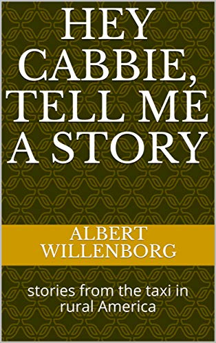 Hey cabbie, tell me a story: stories from the taxi in rural America (English Edition)