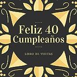 Feliz 40 Anos Cumpleaños: Libro de visitas para fiesta, regalos originales para hombre y mujer, registro para felicitaciones y fotos de los invitados,120 páginas (21.59*21.59 cm)
