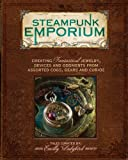 Steampunk Emporium: Creating Fantastical Jewelry, Devices and Oddments from Assorted Cogs, Gears and Curios (English Edition)