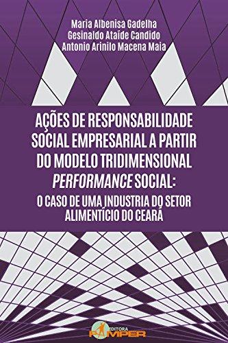 Ações de responsabilidade social empresarial a partir do modelo tridimensional performance social: o caso de uma industria do setor alimentício do Ceará (Portuguese Edition)