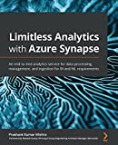 Limitless Analytics with Azure Synapse: An end-to-end analytics service for data processing, management, and ingestion for BI and ML requirements