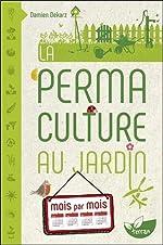 La Permaculture au jardin mois par mois de Damien Dekarz