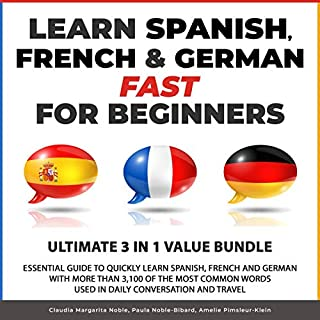 Learn Spanish, French & German Fast for Beginners: Essential Guide to Quickly Learn Spanish, French and German with More Than 3,100 of the Most Common Words Used in Daily Conversation and Travel cover art