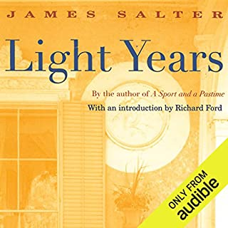Light Years                   By:                                                                                                                                 James Salter                               Narrated by:                                                                                                                                 Mark Boyett                      Length: 10 hrs and 18 mins     80 ratings     Overall 4.2