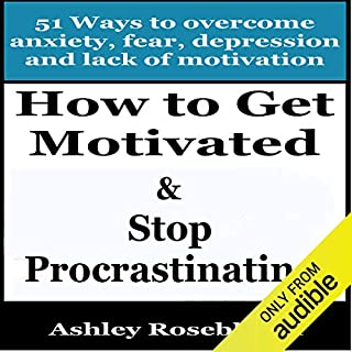 How to Get Motivated and Stop Procrastinating: 51 Ways to Overcome Anxiety, Depression, Fear, and Lack of Motivation audiobook cover art