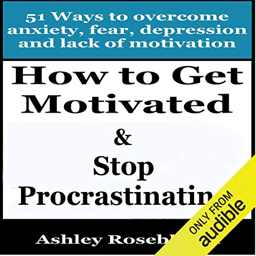 How to Get Motivated and Stop Procrastinating: 51 Ways to Overcome Anxiety, Depression, Fear, and Lack of Motivation cover art