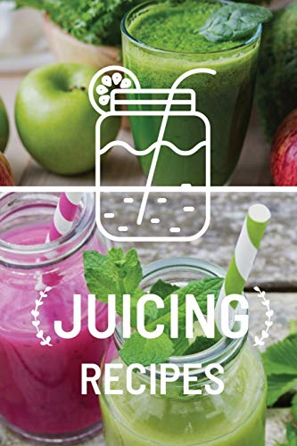 Juicing Recipe Book: Write-In Smoothie and Juice Recipe Book, Cleanse And Detox Log Book, Blank Book For Green Juicing Health And Vitality