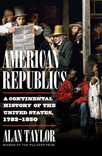 Compare Textbook Prices for American Republics: A Continental History of the United States, 1783-1850  ISBN 9781324005797 by Taylor, Alan