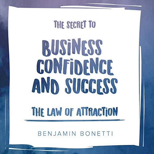 The Law of Attraction - The Secret to Business Confidence and Success cover art