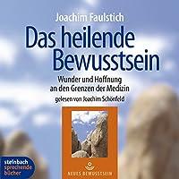 Das heilende Bewusstsein: Wunder und Hoffnung an den Grenzen der Medizin Hörbuch