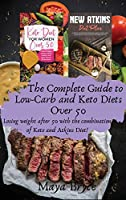 The Complete Guide to Low-Carb and Keto Diets Over 50: Losing weight after 50 with the combination of Keto and Atkins Diet!