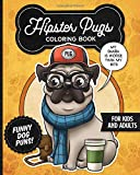 Hipster Pugs Coloring Book- Funny Dog Puns For Kids And Adults: Anti stress activity pages filled with memes of cute pug puppies wearing dapper boho ... for animal & pet lovers! (Hipster Pets)