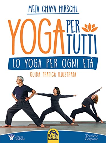 Yoga per Tutti: Lo Yoga per ogni età. Guida pratica illustrata.