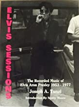 Elvis Sessions: The Recorded Music of Elvis Aron Presley, 1953-1977