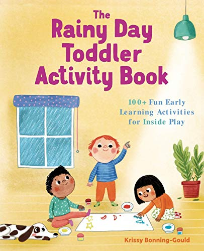 The Rainy Day Toddler Activity Book: 100+ Fun Early Learning Activities for Inside Play (Toddler Activity Books)