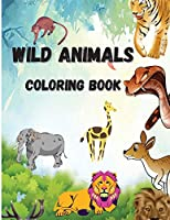 Wild Animals Coloring Book: Beautiful Wild Animals, Coloring Pages with Elephants, Monkeys, Lions, Tigers Etc