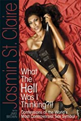 'What The Hell Was I Thinking?!!' - Confessions of the World's Most Controversial Sex Symbol Kindle Edition
