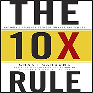The 10X Rule     The Only Difference Between Success and Failure              Autor:                                                                                                                                 Grant Cardone                               Sprecher:                                                                                                                                 Grant Cardone                      Spieldauer: 7 Std. und 24 Min.     437 Bewertungen     Gesamt 4,6