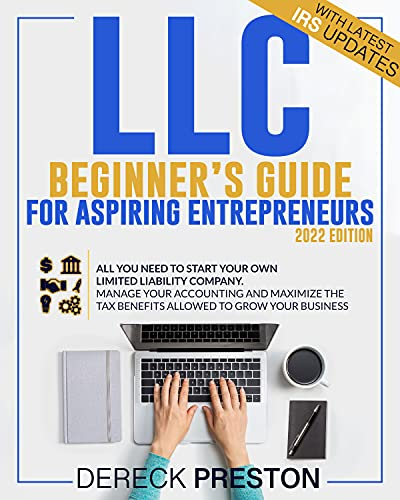 LLC Beginner's Guide for Aspiring Entrepreneurs: All You Need to Start Your Own Limited Liability Company. Manage Your Accounting and Maximize the Tax Benefits Allowed to Grow Your Business