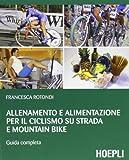Allenamento e alimentazione per il ciclismo su strada e la mountain bike. Guda completa