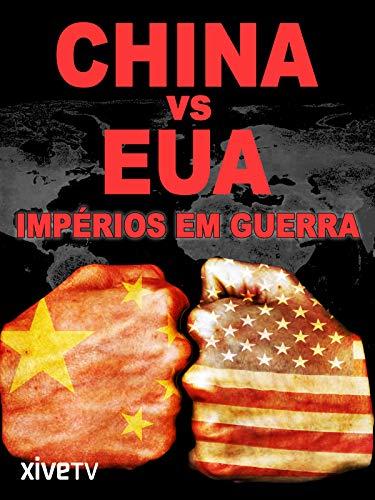 China vs EUA: Impérios em guerra