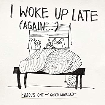 I Woke Up Late (Again...)