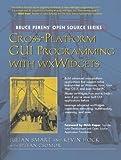 Cross-Platform GUI Programming with wxWidgets (English Edition)