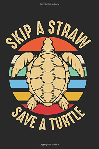 Skip A Straw Save A Turtle: Free Plastic Pollution Problem Best Gift Ideas Environmental Message Composition College Notebook and Diary to Write In / 120 Pages of Ruled Lined & Blank Paper / 6'x9'