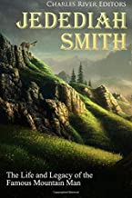 Jedediah Smith: The Life and Legacy of the Famous Mountain Man