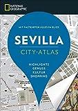 NATIONAL GEOGRAPHIC City-Atlas Sevilla. Highlights, Genuss, Kultur, Shopping. Reiseführer, Stadtplan und Faltkarte in einem. (NG City-Atlas)
